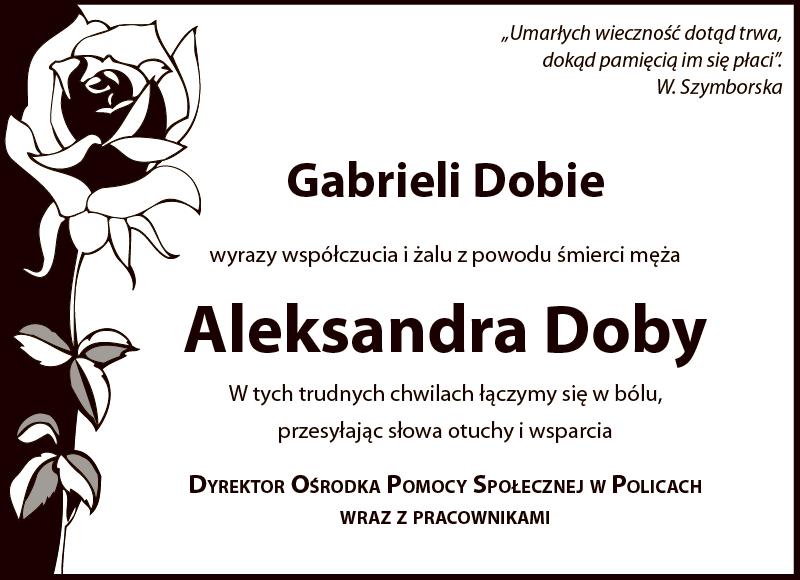 Gabrieli Dobie wyrazy współczucia i żalu z powodu śmierci męża  Aleksandra Doby. W tych trudnych chwilach łączymy się w bólu, przesyłając słowa otuchy i wsparcia Dyrektor Ośrodka Pomocy Społecznej w Policach wraz z pracownikami.